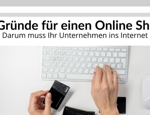 5 Gründe für einen Online Shop – Darum muss Ihr Unternehmen ins Internet